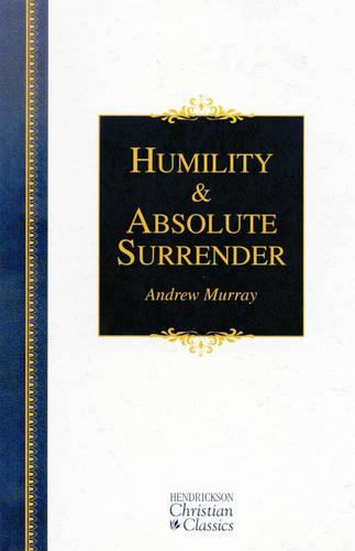 Humility and Absolute Surrender - Hendrickson Christian Classics (Hardback)