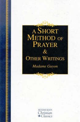 A Short Method of Prayer and Other Writings - Hendrickson Christian Classics (Hardback)