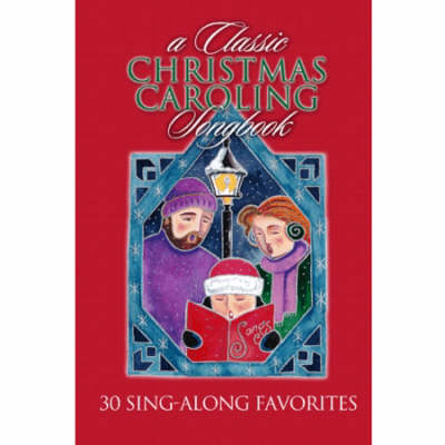 A Classic Christmas Caroling Songbook: 30 Sing-along Favorites (Paperback)