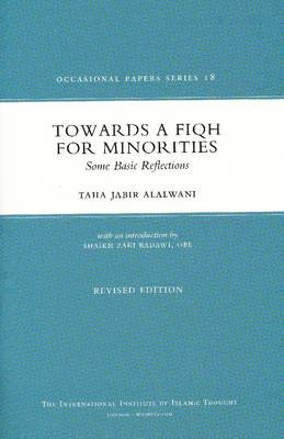 Towards A Fiqh For Minorities: Some Basic Reflections - Occasional Paper No. 18 (Paperback)