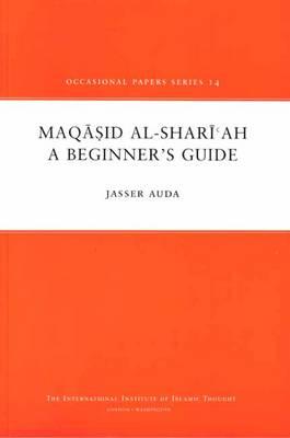 Maqasid Al-Shariah: A Beginner's Guide - Occasional Paper No. 14 (Paperback)