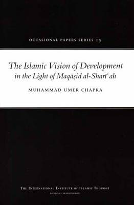 The Islamic Vision of Development in the Light of Maqasid Al-Shariah - Occasional Paper No. 15 (Paperback)