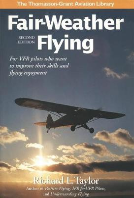 Fair-Weather Flying: For VFR pilots who want to improve their skills and flying enjoyment - Thomasson-Grant Aviation Library (Hardback)