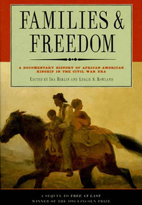 Families and Freedom: Documentary History of African-American Kinship in the Civil War Era (Hardback)