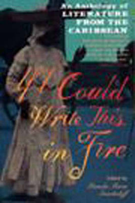 If I Could Write This in Fire: Anthology of Literature from the Caribbean (Paperback)