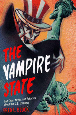 The Vampire State: And Other Myths and Fallacies About the U.S.Economy (Hardback)