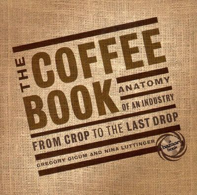 The Coffee Book: Anatomy of an Industry from Crop to the Last Drop (Paperback)