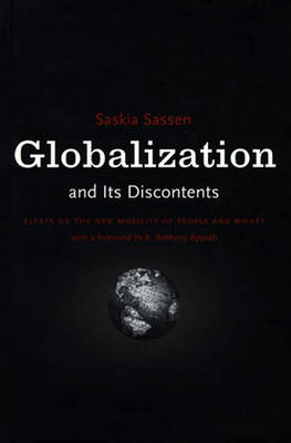 Globalization And Its Discontents: Essays on the New Mobility of People and Money (Paperback)