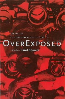 Over Exposed: Essays on Contemporary Photography (Paperback)