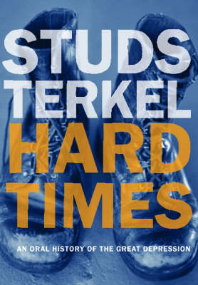 Hard Times: An Oral History of the Great Depression (Paperback)