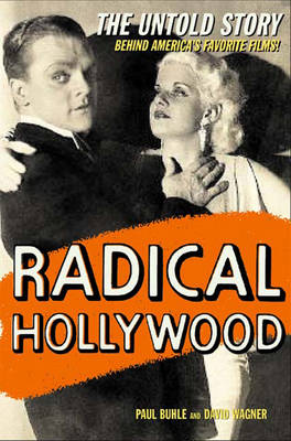 Radical Hollywood: The Untold Story Behind America's Favourite Movies (Hardback)