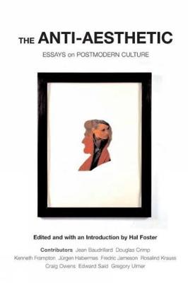 Anti-aesthetic: Essays on Post Modern Culture (Paperback)