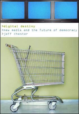 Digital Destiny: New Media and the Future of Democracy (Hardback)