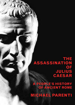 Assassination Of Julius Caesar: A People's History of Ancient Rome (Hardback)