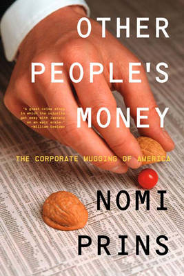 Other People's Money: The Corporate Mugging of America (Hardback)