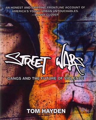 Street Wars: Gangs and the Future of Violence (Hardback)