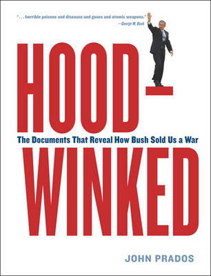 Hoodwinked: The Documents that Reveal How Bush Sold Us a War (Paperback)