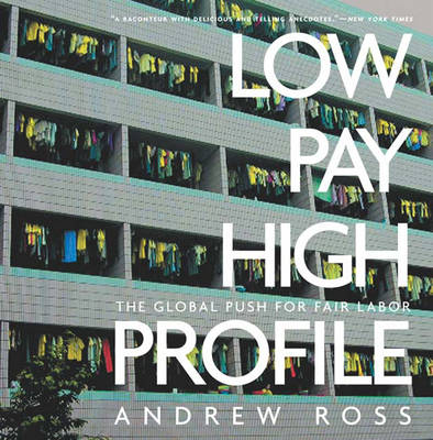 Low Pay, High Profile: The GLobal Push for Fair Labor (Hardback)