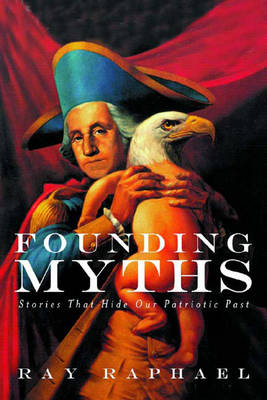 Founding Myths: Stories that Hide Our Patriotic Past (Hardback)