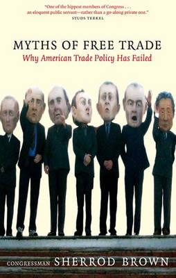 Myths Of Free Trade: Why American Trade Policy Has Failed (Hardback)
