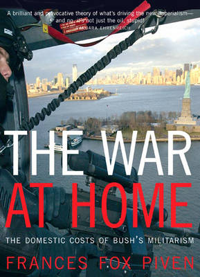 The War at Home: The Domestic Causes and Consequences of Bush's Militarism (Hardback)