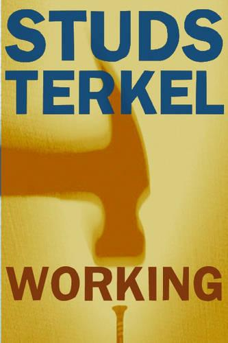 Working: People Talk About What They Do All Day and How They Feel About What They Do (Paperback)