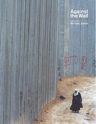 Against The Wall: Israel's Barrier to Peace (Paperback)