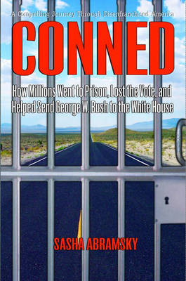 Conned: How Millions Went to Prison, Lost the Vote, and Helped Send George W. Bush to the White House (Hardback)