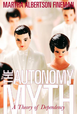 Autonomy Myth: A Theory of Dependency (Paperback)