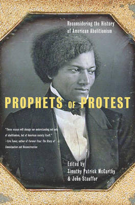 Prophets Of Protest: Reconsidering the History of American Abolitionism (Hardback)