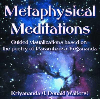 Metaphysical Meditations: Guided Visualisations Based on the Poetry of Paramhansa Yogananda (Paperback)