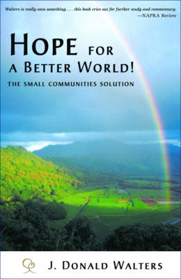 Hope for a Better World!: The Small Communities Solution (Paperback)
