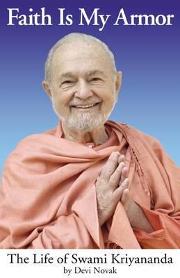 Faith is My Armor: The Life of Swami Kriyananda (Paperback)
