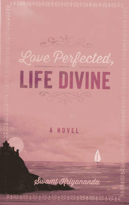 Love Perfected, Life Divine: A Novel (Paperback)