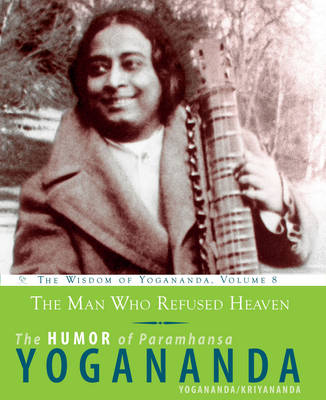 The Man Who Refused Heaven - the Humor of Paramhansa Yogananda: The Humor of Paramhansa Yogananda the Wisdom of Yogananda, Volume 8 - Wisdom of Yogananda (Paperback)