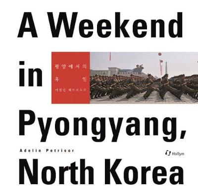 A Weekend In Pyongyang, North Korea (Hardback)