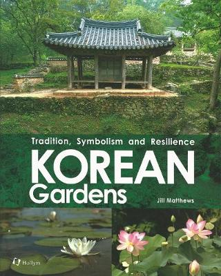 Korean Gardens: Tradition, Symbolism and Resilience (Paperback)