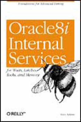 Oracle8i Internal Servies for Waits; Latches; Locks & Memory (Book)
