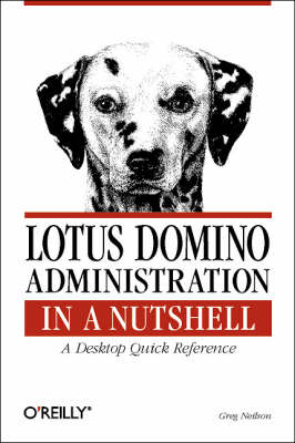 Lotus Domino Administration in a Nutshell: A Desktop Quick Reference (Paperback)