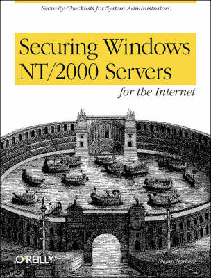 Securing Windows NT/2000 Servers for the Internet: A Checklist for System Administrators (Book)