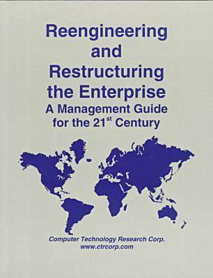 Reengineering and Restructuring the Enterprise: Management Guide for the 21st Century (Paperback)