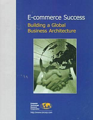 E-commerce Success: Building a Global Business Architecture (Paperback)