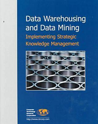 Data Warehousing and Data Mining: Implementing Strategic Knowledge Management (Paperback)