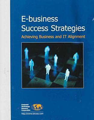 E-Business Success Strategies: Achieving Business and it Alignment (Paperback)