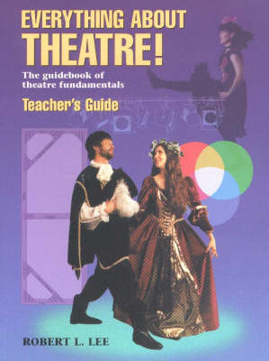 Everything About Theatre! -- Teacher's Guide: The Guidebook of Theatre Fundamentals (Paperback)