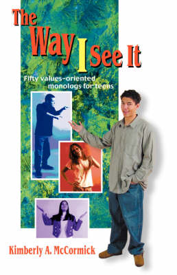 Way I See it: Fifty Values-Oriented Monologs for Teens (Paperback)