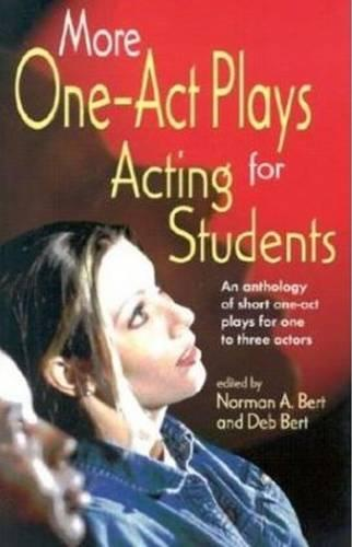 More One-Act Plays: Acting for Students: An Anthology of Short One-Act Plays for One to Three Actors (Paperback)