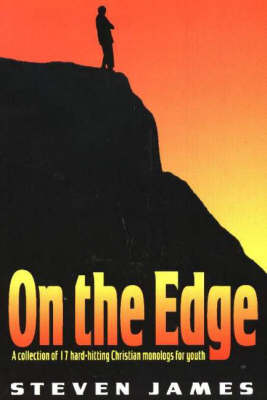 On the Edge: A Collection of 17 Hard-Hitting Christian Monologs for Youth (Paperback)