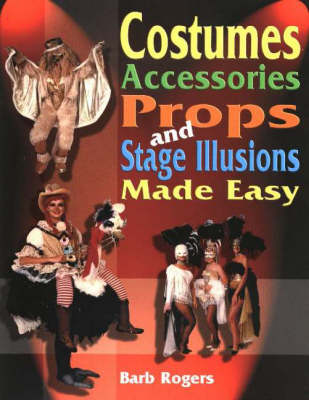 Costumes, Accessories, Props & Stage Illusions Made Easy (Paperback)