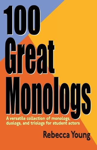100 Great Monologs: A Versatile Collection of Monologs, Duologs & Triologs for Student Actors (Paperback)